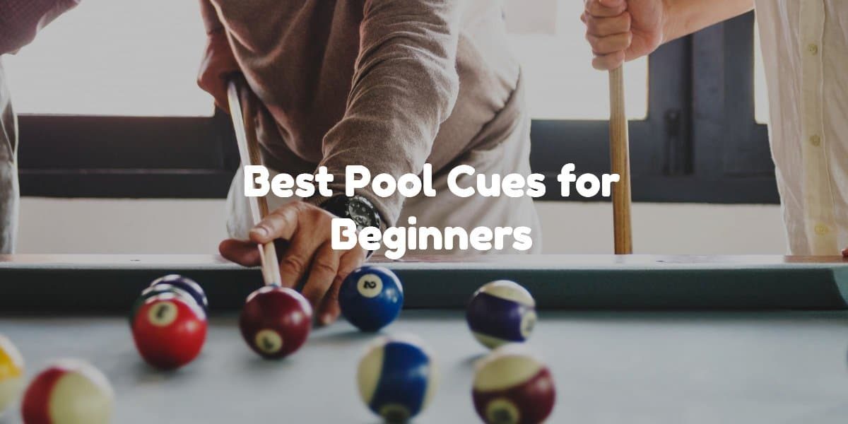 Best Pool Cues for Beginners