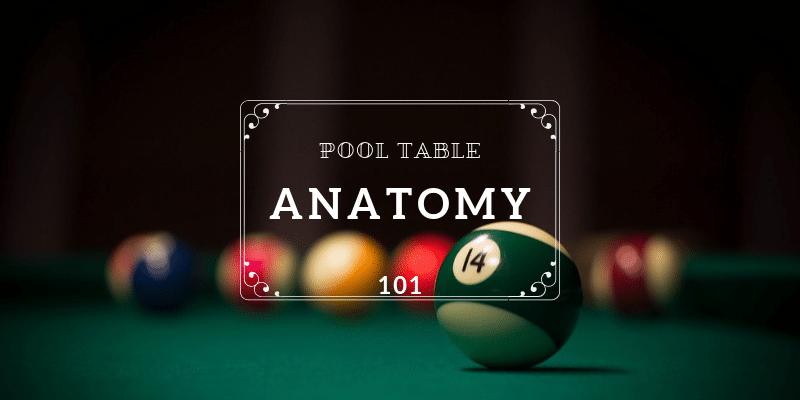 pool table anatomy 101