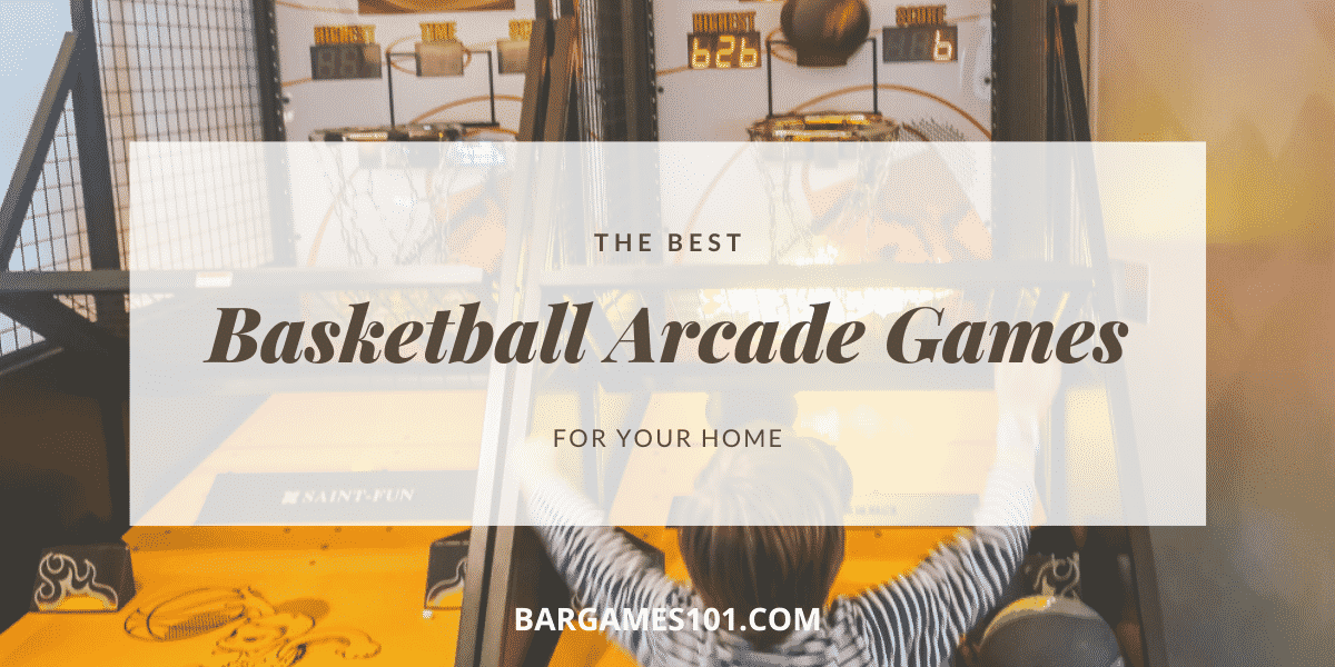 Best Basketball Arcade Games For Your Home